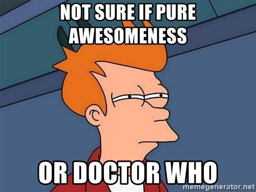 Futurama Fry - not sure if pure awesomeness or doctor who