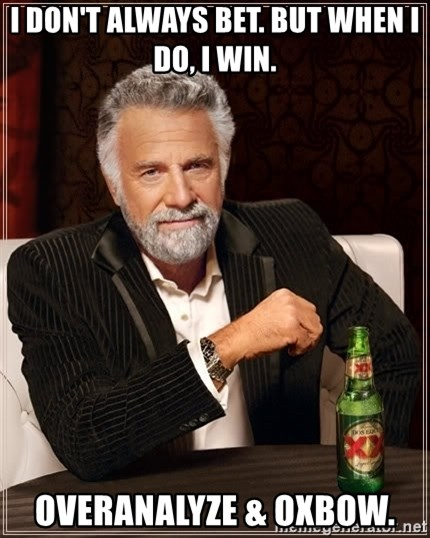 The Most Interesting Man In The World - i don't always bet. but when i do, i win. Overanalyze & oxbow.