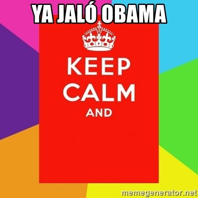 Keep calm and - YA JALÓ OBAMA