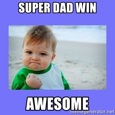 Baby fist - Super dad win Awesome