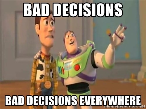 X, X Everywhere  - Bad decisions bad decisions everywhere