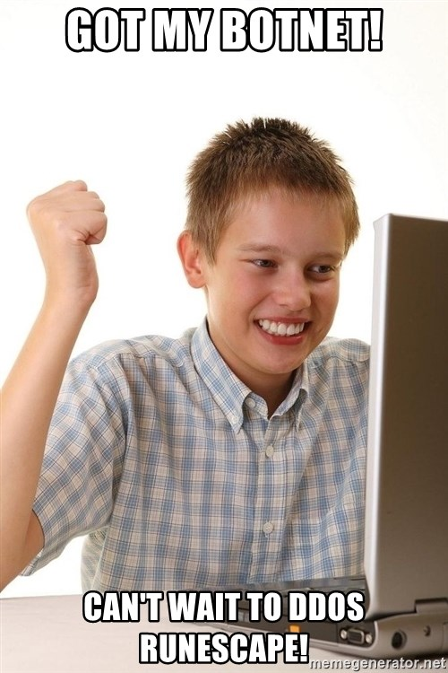 First Day on the internet kid - Got my botnet! Can't wait to ddos runescape!