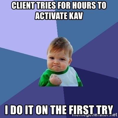 Success Kid - client tries for hours to activate KAV I do it on the first try