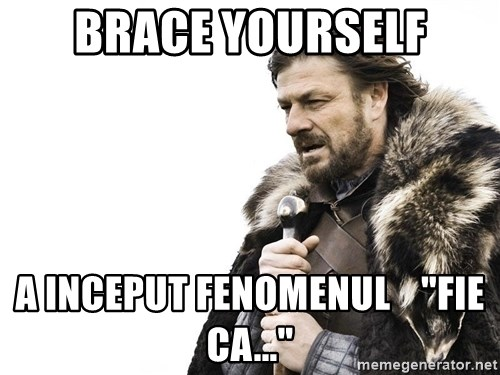 """Winter is Coming - Brace yourself A inceput fenomenul    """"Fie ca..."""""""