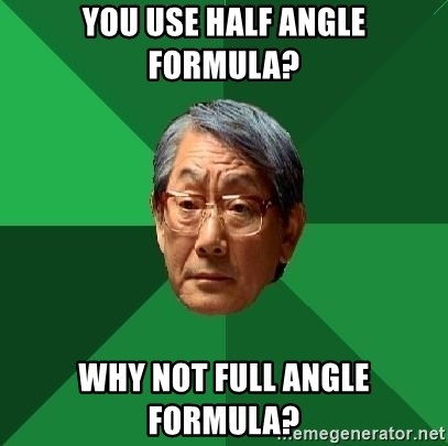 High Expectations Asian Father - You use half angle formula? why not full angle formula?