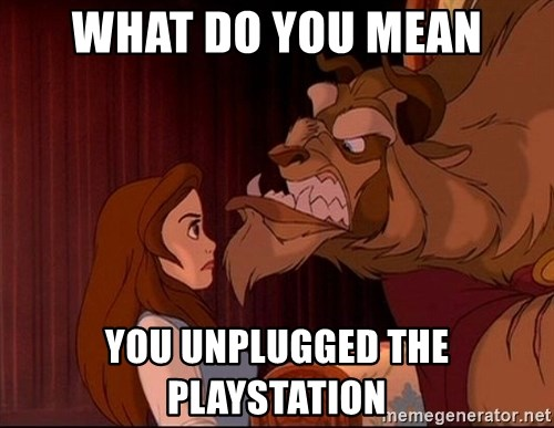 BeastGuy - WHAT DO YOU MEAN YOU UNPLUGGED THE PLAYSTATION