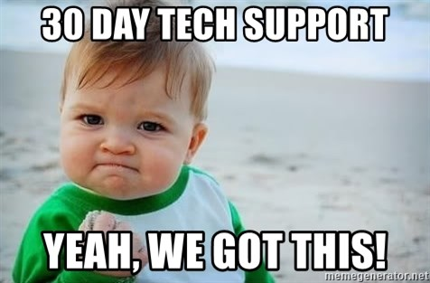 fist pump baby - 30 day tech support yeah, we got this!