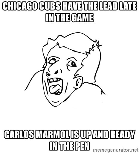 genius rage meme - CHICAGO CUBS HAVE THE LEAD LATE IN THE GAME CARLOS MARMOL IS UP AND READY IN THE PEN