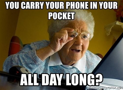 Internet Grandma Surprise - you carry your phone in your pocket all day long?