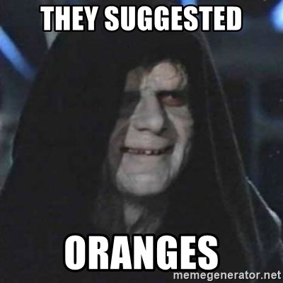 Sith Lord - they suggested oranges