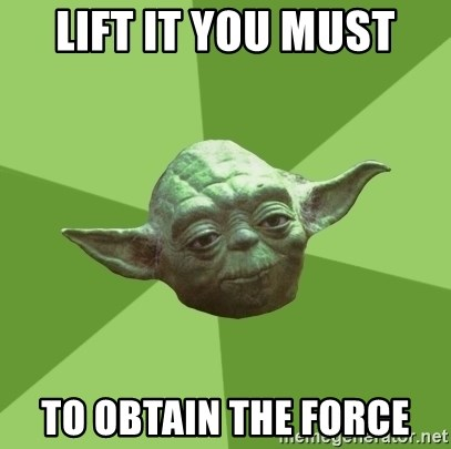 Advice Yoda Gives - LIFT IT YOU MUST TO OBTAIN THE FORCE