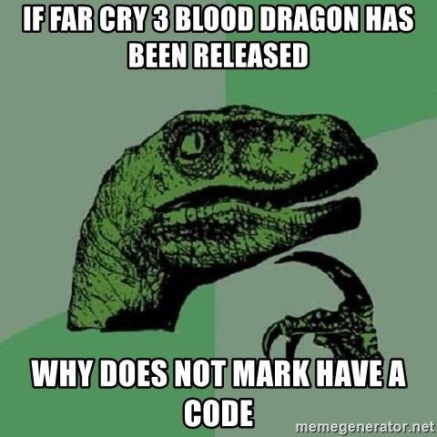 Philosoraptor - IF FAR CRY 3 BLOOD DRAGON HAS BEEN RELEASED WHY DOES NOT MARK HAVE A CODE