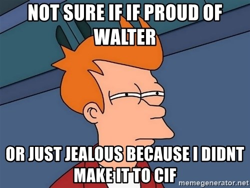 Futurama Fry - not sure if if proud of walter or just jealous because i didnt make it to cif