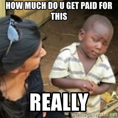 Skeptical african kid  - HOW MUCH DO U GET PAID FOR THIS REALLY