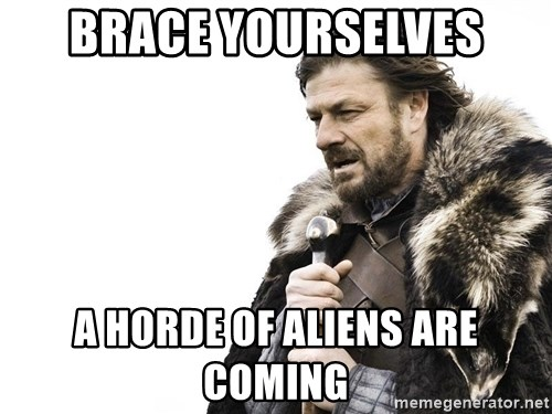 Winter is Coming - Brace yourselves A horDe OF aliens are coming