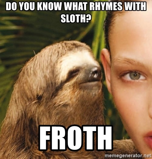 The Rape Sloth - Do you know whAT Rhymes with sloth? FROTH