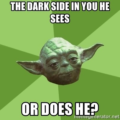 Advice Yoda Gives - the dark side in you he sees or does he?
