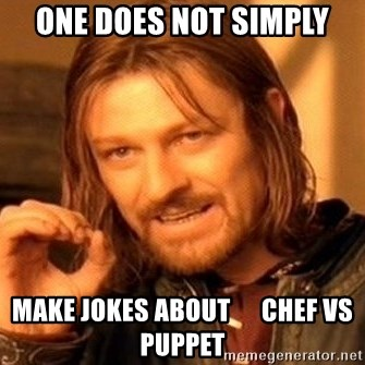 One Does Not Simply - ONE DOES NOT SIMPLY MAKE JOKES ABOUT      CHEF VS PUPPET