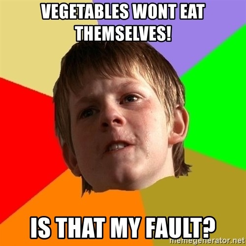 Angry School Boy - Vegetables wont eat themselves! Is that my fault?