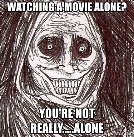 Shadowlurker - watching a movie alone? you're not really.....alone