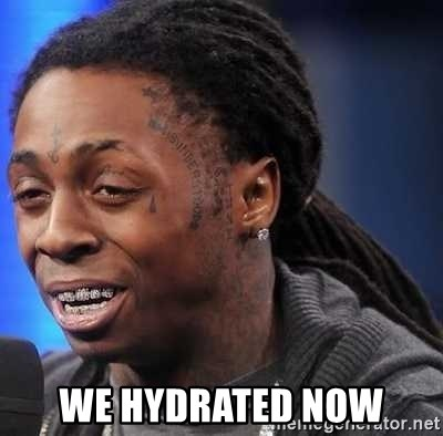 we president now -  we hydrated now