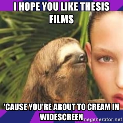 Perverted Whispering Sloth  - I hope you like thesis films 'cause you're about to cream in widescreen
