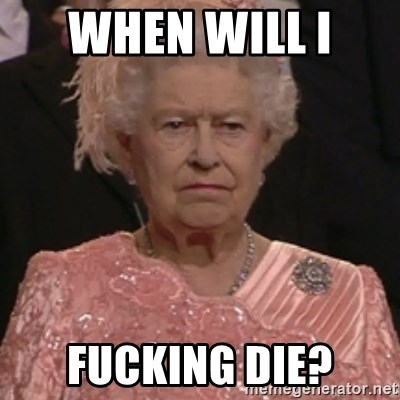 the queen olympics - When WIll I  Fucking die?