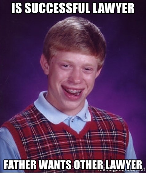 Bad Luck Brian - IS SUCCESSFUL LAWYER FATHER WANTS OTHER LAWYER