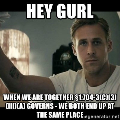 ryan gosling hey girl - Hey Gurl wHEN WE ARE TOGETHER §1.704-3(c)(3)(iii)(A) GOVERNS - WE BOTH END UP AT THE SAME PLACE