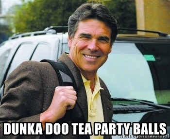 Rick Perry -  dunka doo tea party balls