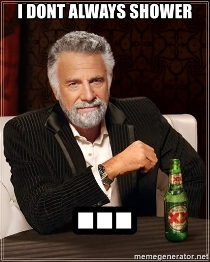 The Most Interesting Man In The World - I dont always shower ...