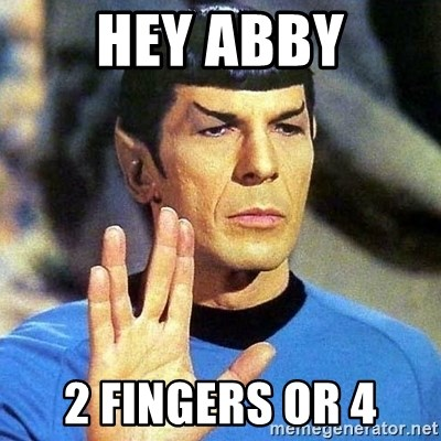 Spock - HEY ABBY 2 FINGERS OR 4