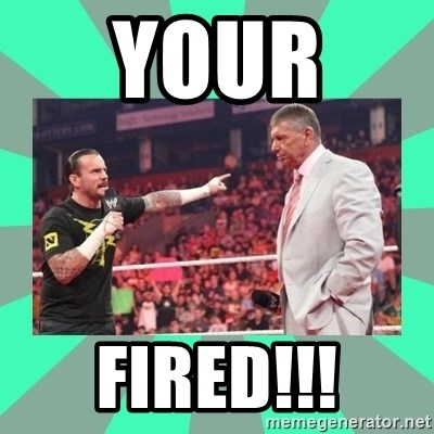 CM Punk Apologize! - YOUR  FIRED!!!
