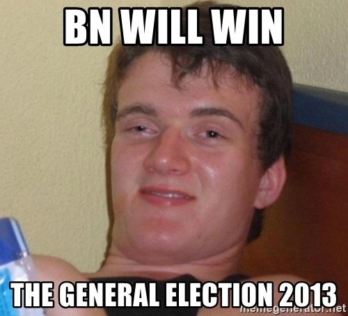 high/drunk guy - Bn WILL WIN THE GENERAL ELECTION 2013