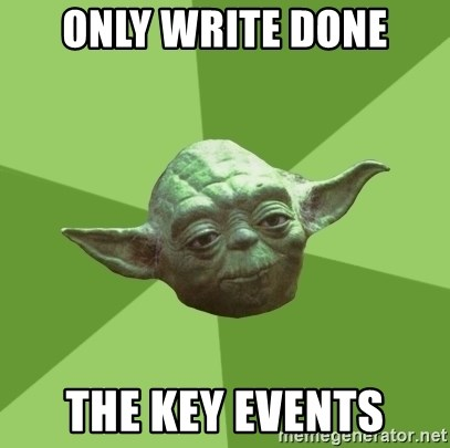 Advice Yoda Gives - only write done the key events