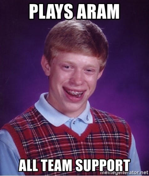 Bad Luck Brian - plays aram all team support