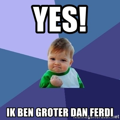 Success Kid - yes! ik ben groter dan ferdi