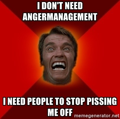 Angry Arnold - I don't Need angermanagement i need people to stop pissing me off