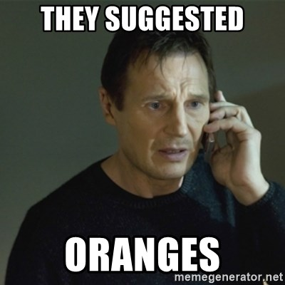 I don't know who you are... - they suggested oranges