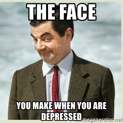 MR bean - THE FACE YOU MAKE WHEN YOU ARE DEPRESSED