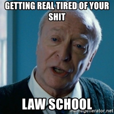 Announcement Alfred - Getting real tired of your shit Law school
