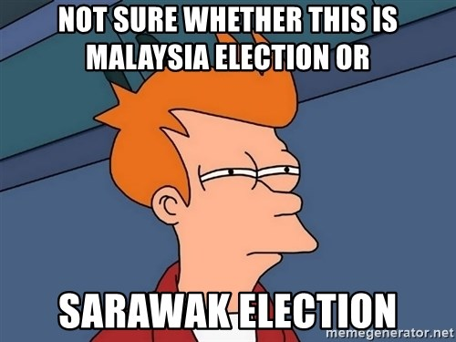 Futurama Fry - NOt sure whether this is malaysia election or sarawak election