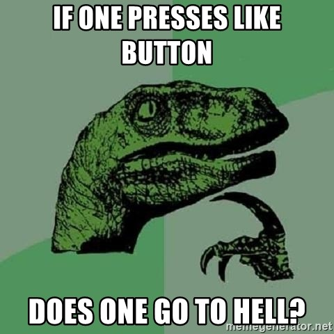 Philosoraptor - IF ONE PRESSES LIKE BUTTON DOES ONE GO TO HELL?