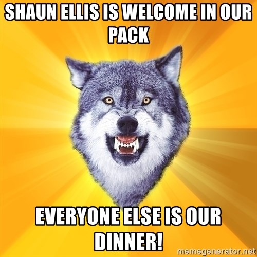 Courage Wolf - shaun ellis is welcome in our pack everyone else is our dinner!