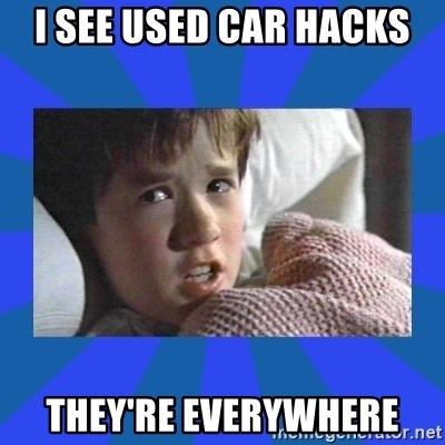 i see dead people - I see used car hacks they're everywhere