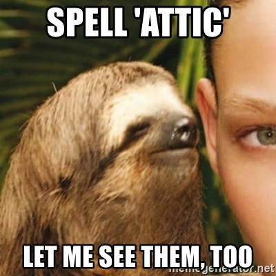 Whispering sloth - Spell 'attic' Let me see them, too