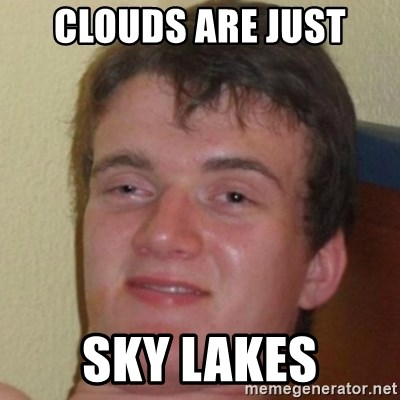 10guy - CLOUDS ARE JUST SKY LAKES