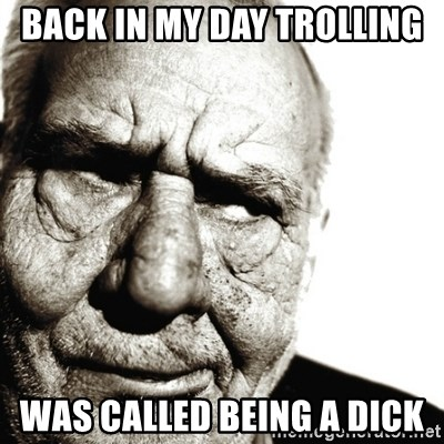 Back In My Day - BACK IN MY DAY TROLLING  WAS CALLED BEING A DICK
