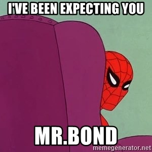Suspicious Spiderman - I've been expecting you Mr.Bond