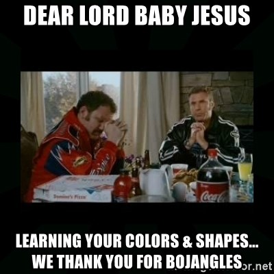 Dear lord baby jesus - dear lord baby jesus learning your colors & shapes...  we thank you for bojangles